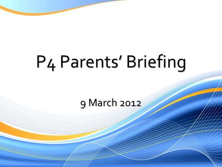 P4 Parents Briefing 9 March 2012. Subject-Based Banding in Primary Schools 2012 An Overview.