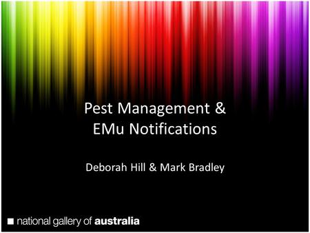 Pest Management & EMu Notifications Deborah Hill & Mark Bradley.