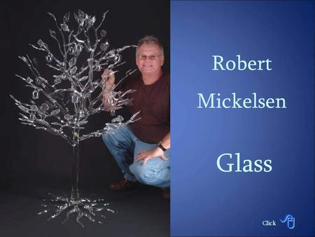 Robert Mickelsen Glass Click Brief Biography Born in 1951 in Fort Belvoir, Virginia and raised in Honolulu, Hawaii, Robert's formal education ended after.