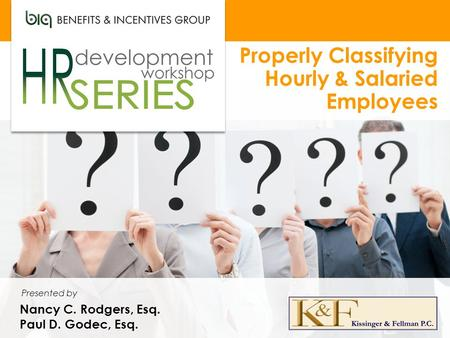 Properly Classifying Hourly & Salaried Employees Nancy C. Rodgers, Esq. Paul D. Godec, Esq. Presented by.