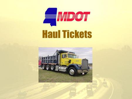 Haul Tickets. MDOT has three categories of items that require tickets Volume (cubic yards/meters) – the truck is measured to get the volume. Weight.