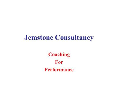 Jemstone Consultancy Coaching For Performance. Performance Excellence KNOWLEDGEKNOWLEDGE AWARENESSAWARENESS TALENT SKILLS TECHNICAL MANAGEMENT SKILLS.