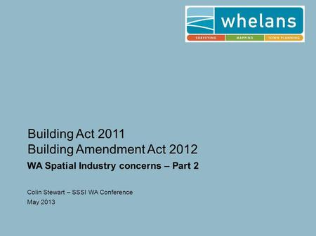Building Act 2011 Building Amendment Act 2012 WA Spatial Industry concerns – Part 2 Colin Stewart – SSSI WA Conference May 2013.