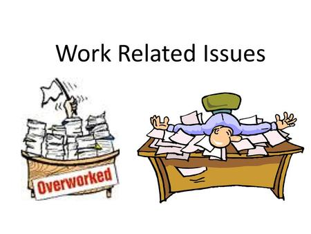 Work Related Issues. What is it Work related issues refers to subjects or problems concerning work or that happen in a workplace. SafetyDiscriminationHarassment.