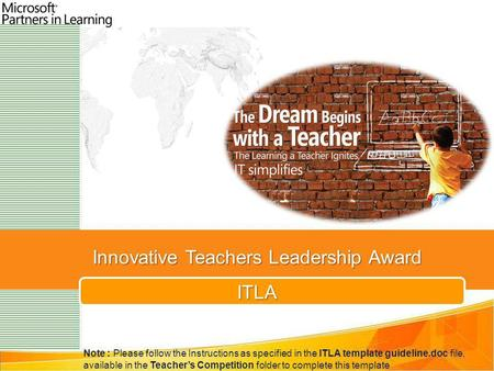 Innovative Teachers Leadership Award ITLA Note : Please follow the Instructions as specified in the ITLA template guideline.doc file, available in the.