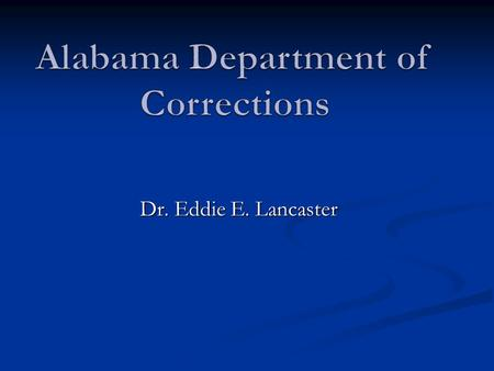 Dr. Eddie E. Lancaster. Collaborating to Deliver Best Practices in Education within the Alabama Department of Corrections…