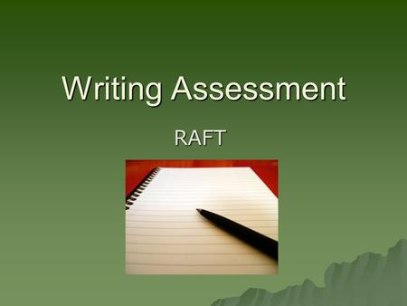 Writing Assessment RAFT. Objective Students will write a RAFT paper to show mastery of the concepts presented in previous lessons. Students will write.