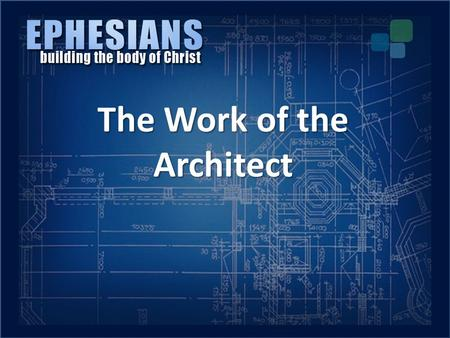 The Work of the Architect. I.The work of God the Father The Work of the Architect.