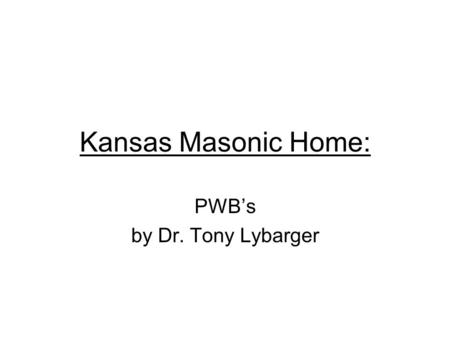 Kansas Masonic Home: PWBs by Dr. Tony Lybarger. Introduction: I created this Power Point Presentation for managers and supervisors in health care facilities.