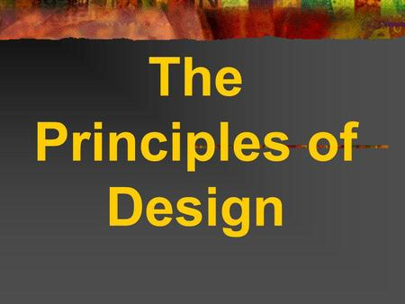 The Principles of Design. PRINCIPLES OF DESIGN The rules that govern how artists organize the elements of art. The principles are BALANCE, RHYTHM, REPETITION,