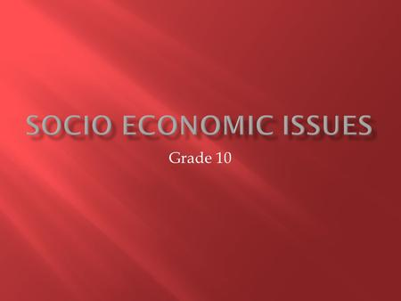 Grade 10. Social economics may refer broadly to the use of economics in the study of society Social economics is a discipline studying the reciprocal.