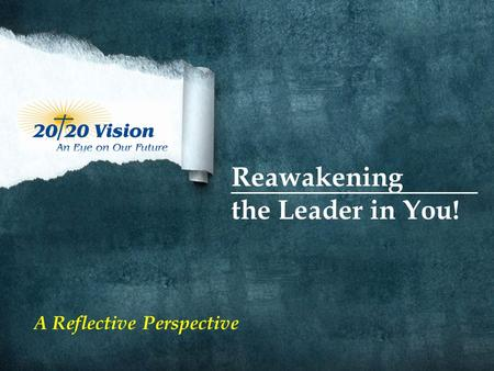 Reawakening the Leader in You! A Reflective Perspective.