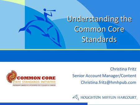 Christina Fritz Senior Account Manager/Content Understanding the Common Core Standards.