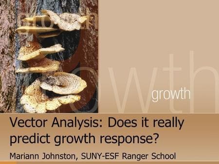 Vector Analysis: Does it really predict growth response? Mariann Johnston, SUNY-ESF Ranger School.
