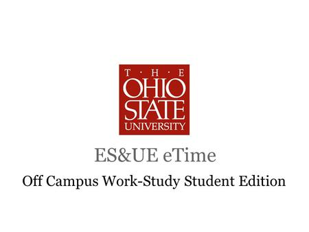 ES&UE eTime Off Campus Work-Study Student Edition.