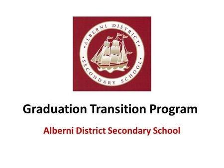 Graduation Transition Program Alberni District Secondary School.