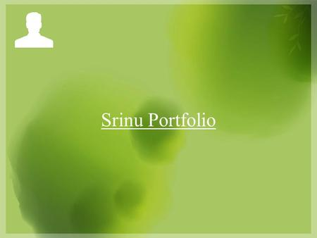Srinu Portfolio. Art Work Photoshop CorelDraw Page Maker & In Design Flash Dreamweaver CSS, HTML div tag 3Ds Max (Modeling)