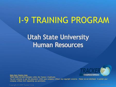 I-9 TRAINING PROGRAM Note from Tracker Corp: These slides are also available within the Tracker I-9 software. You are welcome to use this document within.