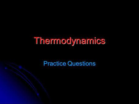 Thermodynamics Practice Questions. Question 1 1 mole of ideal gas is brought to a final state F by one of three processes that have different initial.