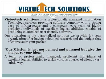 Virtuetech solutions is a professionally managed Information Technology services providing software company with a strong base of infrastructure and a.