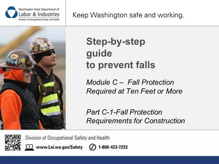 Step-by-step guide to prevent falls Module C – Fall Protection Required at Ten Feet or More Part C-1-Fall Protection Requirements for Construction.