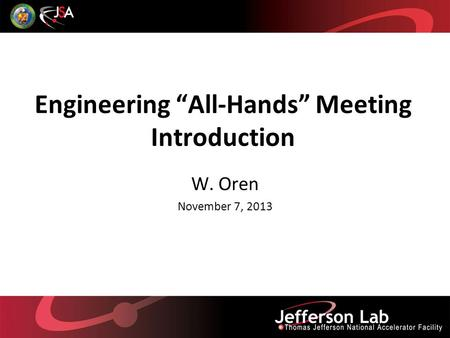 Engineering All-Hands Meeting Introduction W. Oren November 7, 2013.