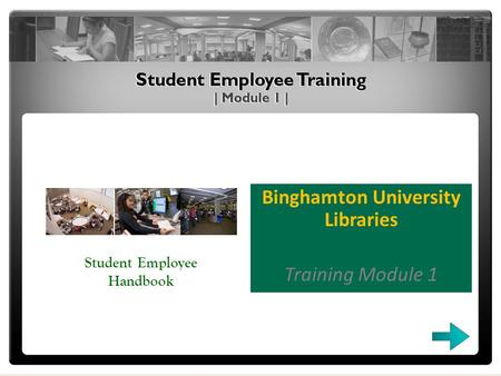 Binghamton University Libraries Training Module 1 Student Employee Handbook.