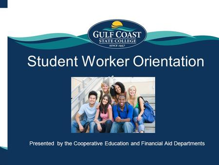 Student Worker Orientation Presented by the Cooperative Education and Financial Aid Departments.