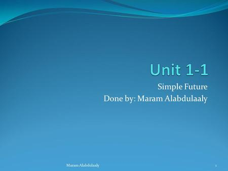 Simple Future Done by: Maram Alabdulaaly
