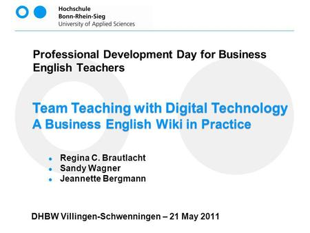 Team Teaching with Digital Technology A Business English Wiki in Practice Professional Development Day for Business English Teachers DHBW Villingen-Schwenningen.
