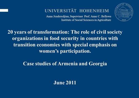 Anna Jenderedjian, Supervisor Prof. Anne C. Bellows Institute of Social Sciences in Agriculture 20 years of transformation: The role of civil society organizations.