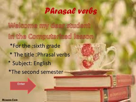 Phrasal verbs Enter *Students are able to read the important words. correctly *Students are able to know the meaning of the. words Students are able.