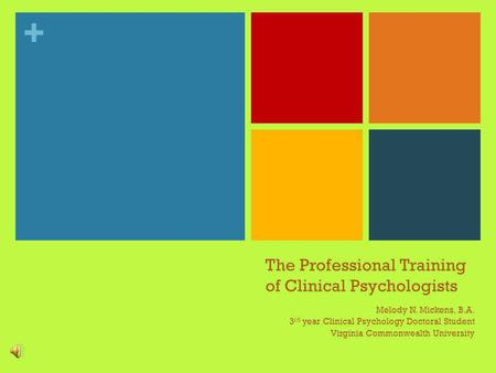 + The Professional Training of Clinical Psychologists Melody N. Mickens, B.A. 3 rd year Clinical Psychology Doctoral Student Virginia Commonwealth University.
