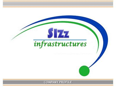 COMPANY PROFILE infrastructures. contd… Introduction SIZZ Infra Pvt. Ltd. SIZZ Infra Pvt. Ltd. is a subsidiary of M/s Kernel Building Solutions Pvt Ltd.