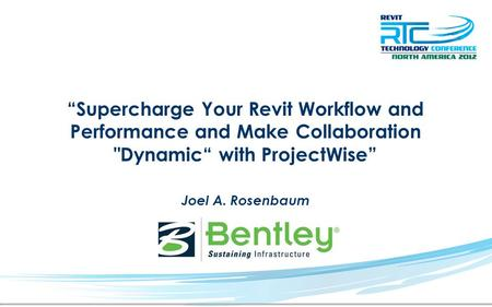 Supercharge Your Revit Workflow and Performance and Make Collaboration Dynamic with ProjectWise Joel A. Rosenbaum.