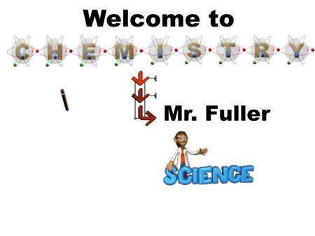 Welcome to Mr. Fuller. By the end of Today you should have: 1. Read through this PowerPoint and answered the assigned questions 2. Completed the Lab Safety.
