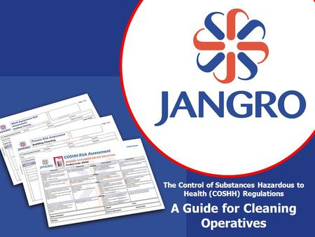 The Control of Substances Hazardous to Health (COSHH) Regulations A Guide for Cleaning Operatives.