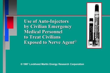 Use of Auto-Injectors by Civilian Emergency Medical Personnel to Treat Civilians Exposed to Nerve Agent © © 1997 Lockheed Martin Energy Research Corporation.