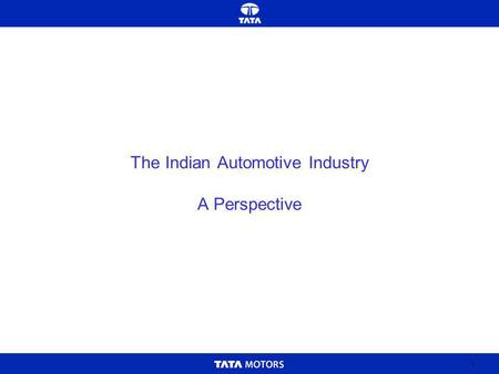 1 The Indian Automotive Industry A Perspective. 2 Global Auto Industry – An Analysis Indian Auto Industry Two Wheelers Three Wheelers Passenger Cars Commercial.