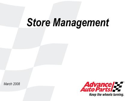 Store Management March 2008 2 Advance Auto Parts Aftermarket Automotive Parts and Accessories Retailer 3200+ Stores in 40 States and Puerto Rico Projected.