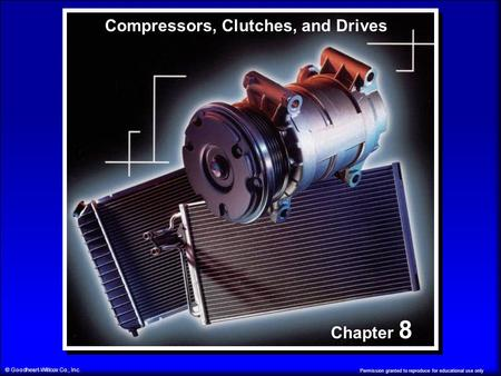 Permission granted to reproduce for educational use only © Goodheart-Willcox Co., Inc. Chapter 8 Compressors, Clutches, and Drives.