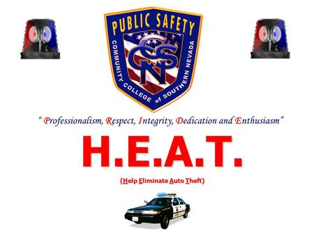 H.E.A.T. (Help Eliminate Auto Theft) Professionalism, Respect, Integrity, Dedication and Enthusiasm.