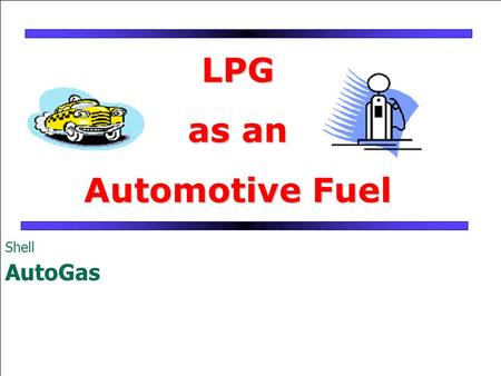 LPG as an Automotive Fuel Shell AutoGas. What is Auto LPG ? Auto LPG or Liquefied Petroleum Gas is a generic name for mixtures of hydrocarbons (mainly.