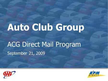 1 Auto Club Group ACG Direct Mail Program September 21, 2009.