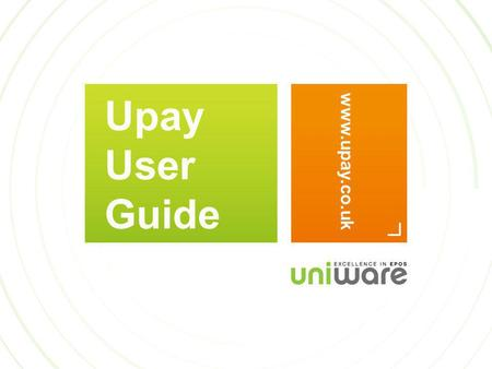 Upay User Guide www.upay.co.uk. WELCOME TO UPAY This guide is aimed to help you to use the Upay website. You should receive a welcome email from Upay.co.uk.
