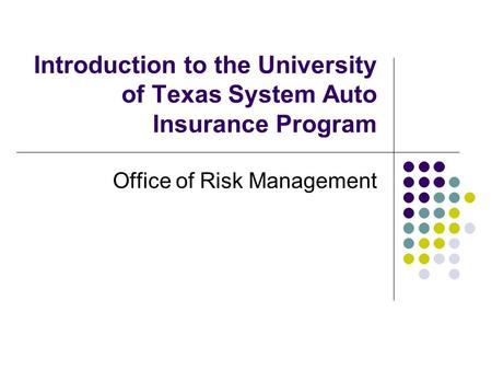 Introduction to the University of Texas System Auto Insurance Program Office of Risk Management.