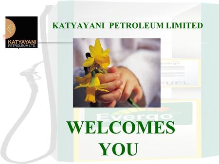 KATYAYANI PETROLEUM LIMITED WELCOMES YOU Towards a Greener, Safer, Prosperous Future….