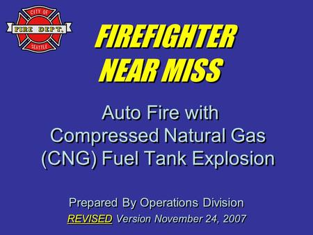 Prepared By Operations Division REVISED Version November 24, 2007 Prepared By Operations Division REVISED Version November 24, 2007 FIREFIGHTER NEAR MISS.