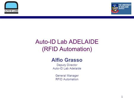 1 Auto-ID Lab ADELAIDE (RFID Automation) Alfio Grasso Deputy Director Auto-ID Lab Adelaide General Manager RFID Automation.
