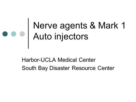 Nerve agents & Mark 1 Auto injectors Harbor-UCLA Medical Center South Bay Disaster Resource Center.